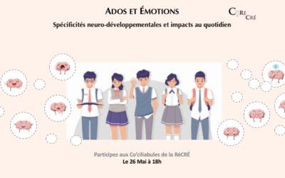Co'ciliabule de la RéCRÉ (26/05/21): Ados & Émotions – Spécificités neuro-développementales et impacts au quotidien